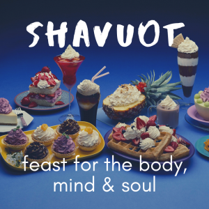 Shavuot Feast for the Body, Mind & Soul @ Rabbi & Rebbetzin's Condo