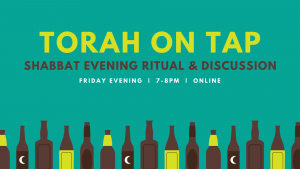 Torah On Tap: Shabbat Evening Ritual & Discussion @ Online